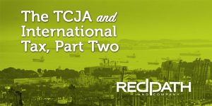 TCJA and International Tax, Part Two - Redpath and Company